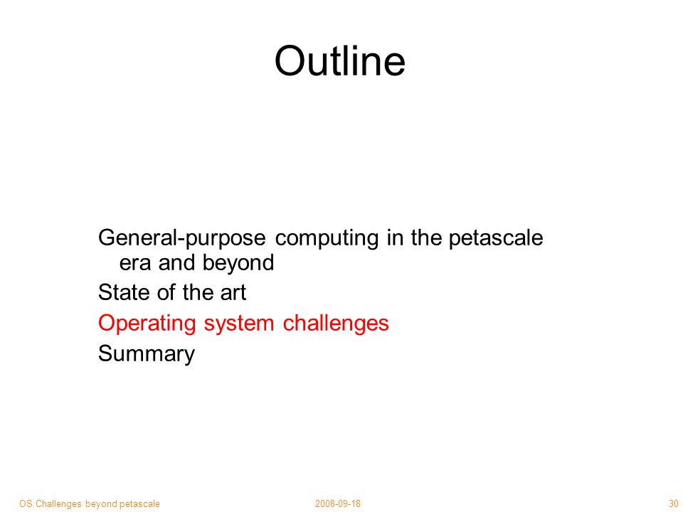 30 2008-09-18OS Challenges beyond petascale Outline General-purpose computing in the petascale era and beyond State of the art Operating system challenges Summary
