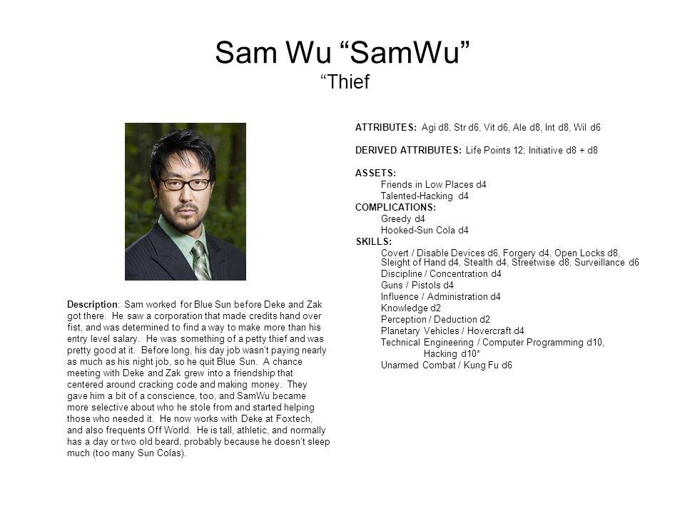 Sam Wu SamWu Thief Description: Sam worked for Blue Sun before Deke and Zak got there.