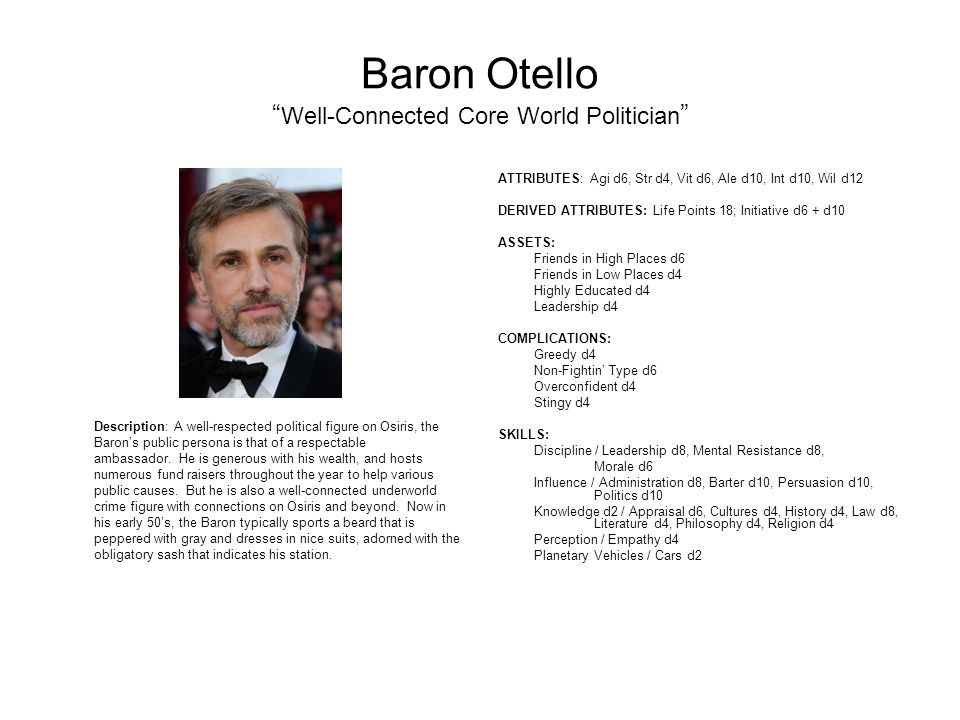 Baron Otello Well-Connected Core World Politician Description: A well-respected political figure on Osiris, the Baron's public persona is that of a respectable ambassador.