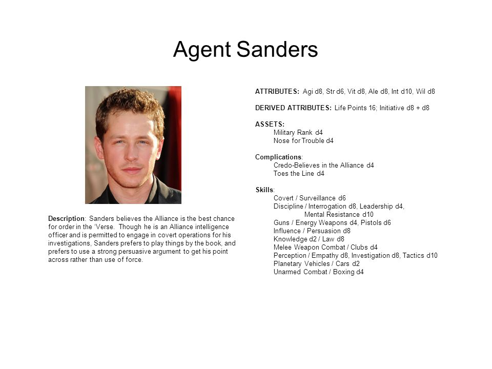 Agent Sanders Description: Sanders believes the Alliance is the best chance for order in the 'Verse.