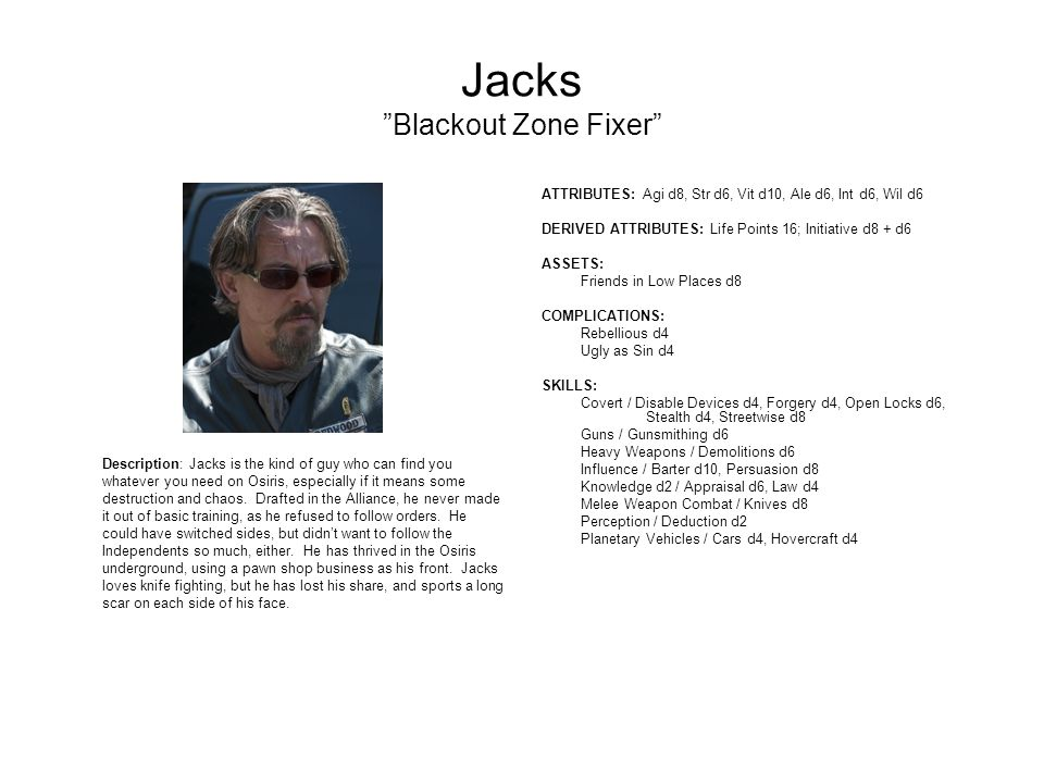 Jacks Blackout Zone Fixer Description: Jacks is the kind of guy who can find you whatever you need on Osiris, especially if it means some destruction and chaos.