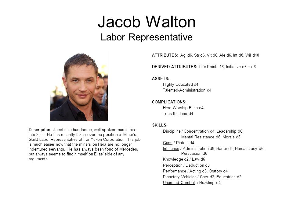 Jacob Walton Labor Representative Description: Jacob is a handsome, well-spoken man in his late 20's.