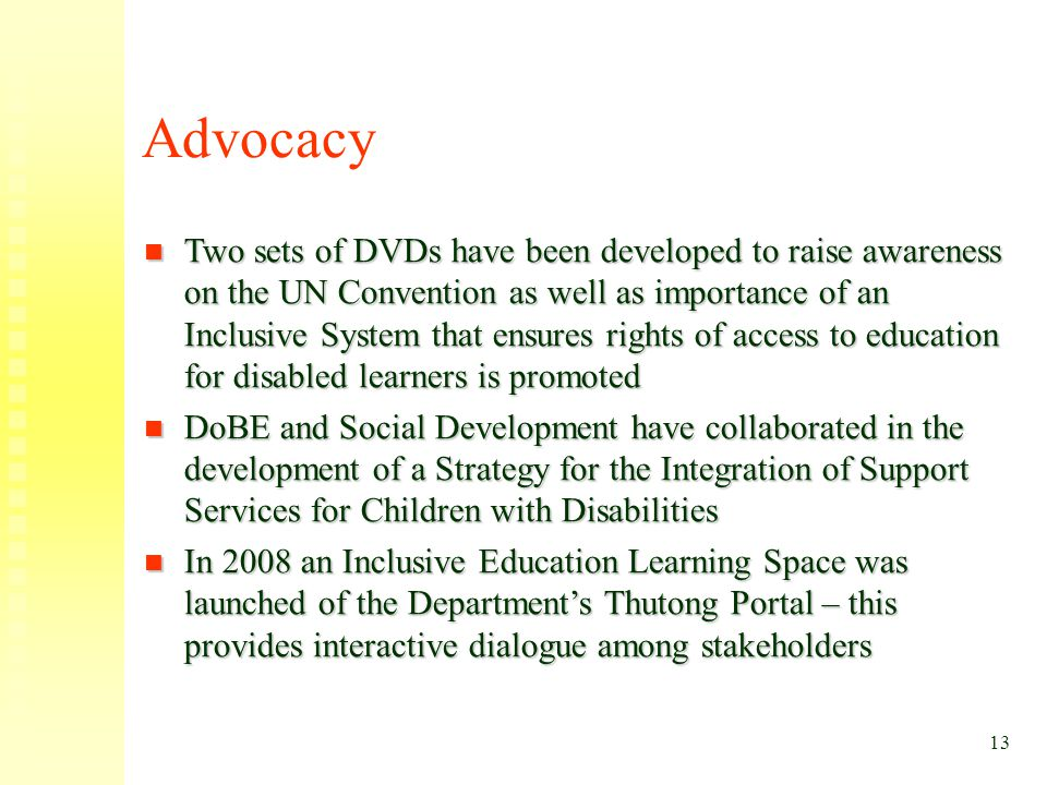 Advocacy Two sets of DVDs have been developed to raise awareness on the UN Convention as well as importance of an Inclusive System that ensures rights