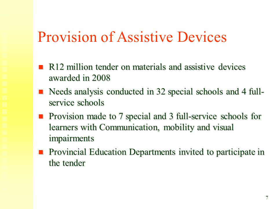 7 Provision of Assistive Devices R12 million tender on materials and assistive devices awarded in 2008 R12 million tender on materials and assistive d