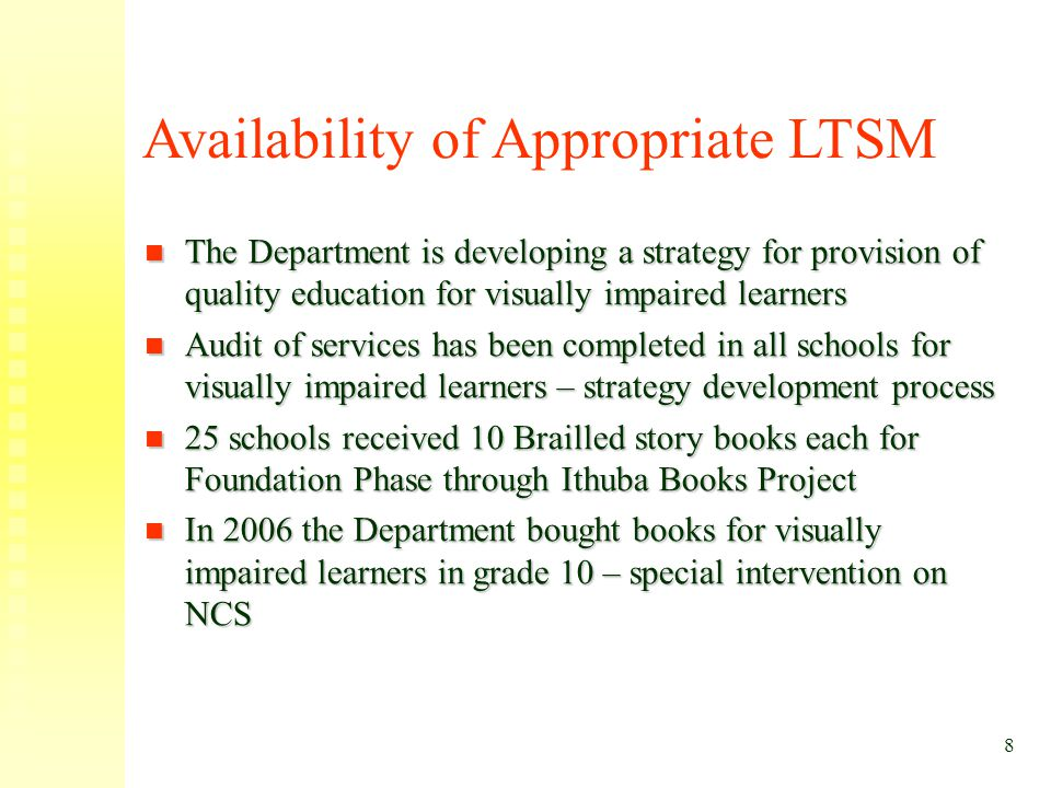 Availability of Appropriate LTSM The Department is developing a strategy for provision of quality education for visually impaired learners The Departm