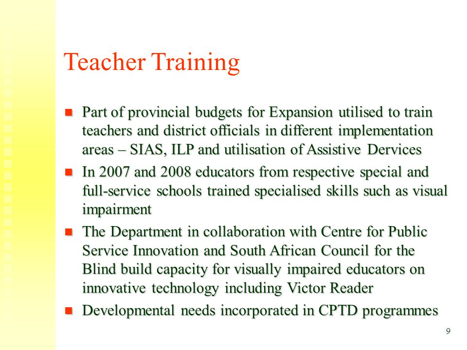 Teacher Training Part of provincial budgets for Expansion utilised to train teachers and district officials in different implementation areas – SIAS,