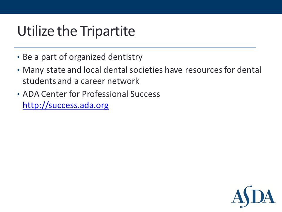 Utilize the Tripartite Be a part of organized dentistry Many state and local dental societies have resources for dental students and a career network