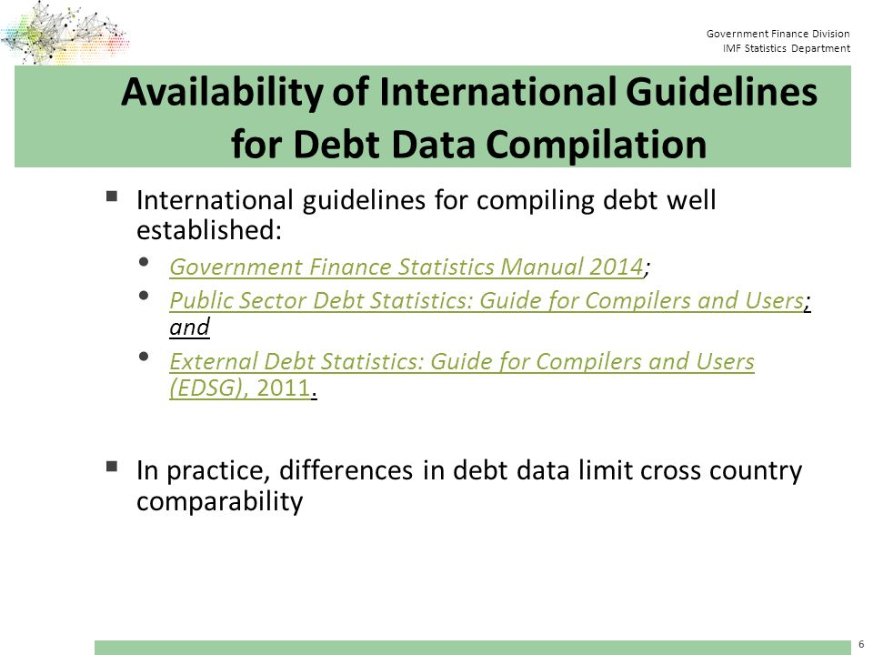 Government Finance Division IMF Statistics Department Sources of Differences in Debt Data  Differences arising from: Institutional sector coverage – central government.