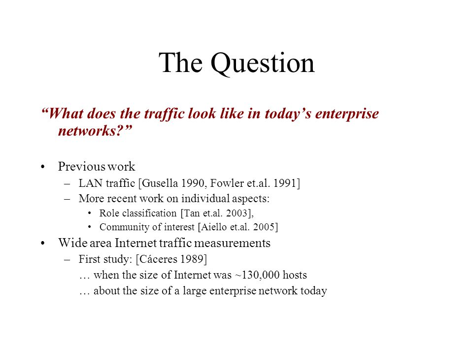 Example Questions Is there a big difference between internal and wide area HTTP traffic.