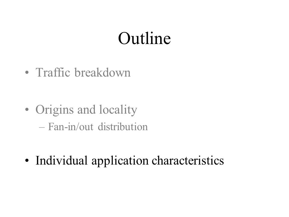 Outline Traffic breakdown Origins and locality –Fan-in/out distribution Individual application characteristics
