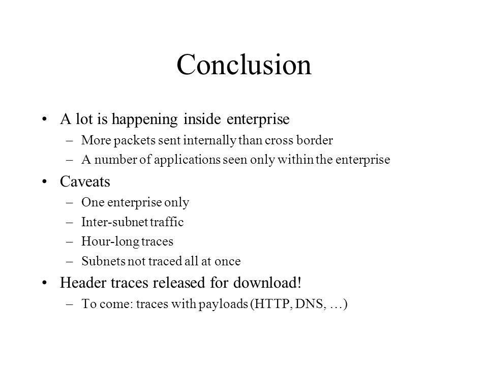 Conclusion A lot is happening inside enterprise –More packets sent internally than cross border –A number of applications seen only within the enterpr