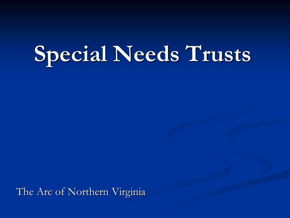 Special Needs Trusts Special Needs Trusts The Arc of Northern Virginia