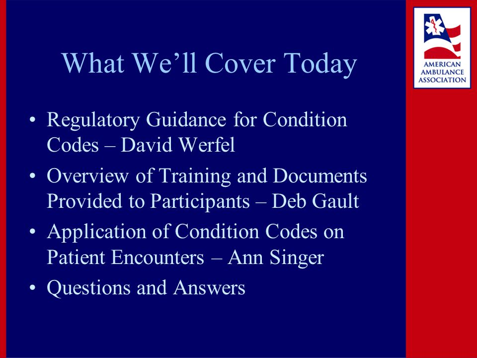 What We'll Cover Today Regulatory Guidance for Condition Codes – David Werfel Overview of Training and Documents Provided to Participants – Deb Gault