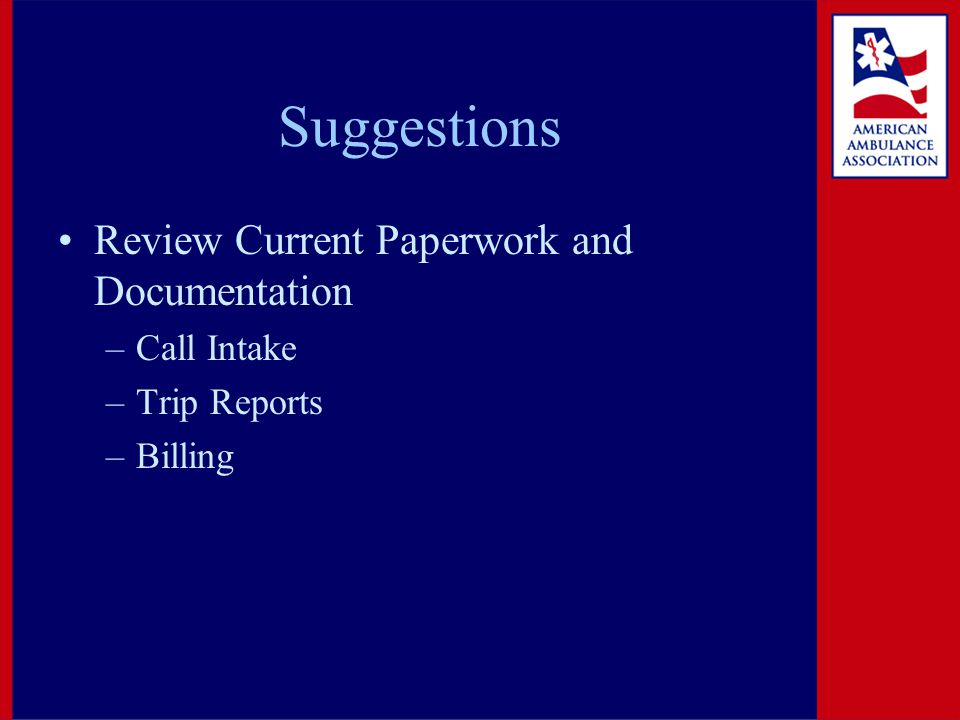Suggestions Review Current Paperwork and Documentation –Call Intake –Trip Reports –Billing