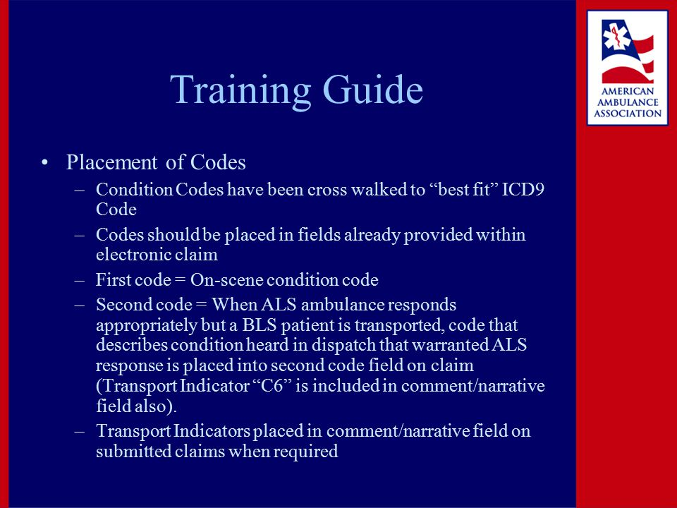 """Training Guide Placement of Codes –Condition Codes have been cross walked to """"best fit"""" ICD9 Code –Codes should be placed in fields already provided w"""