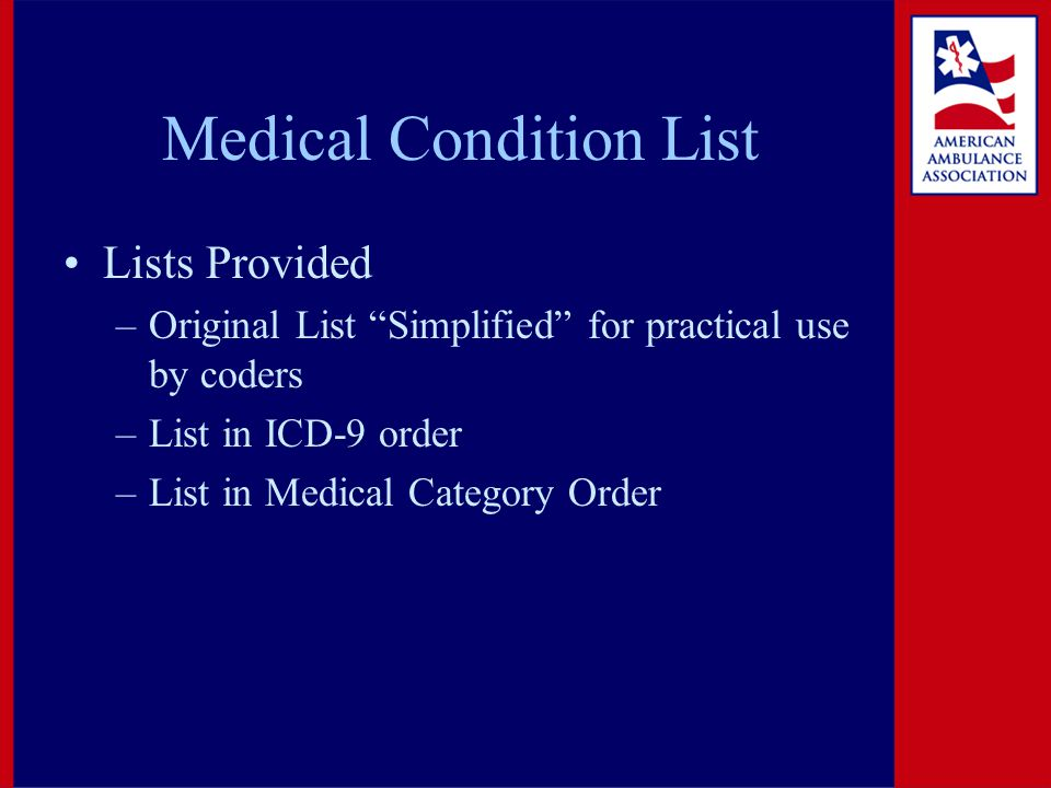 Medical Condition List Lists Provided –Original List Simplified for practical use by coders –List in ICD-9 order –List in Medical Category Order