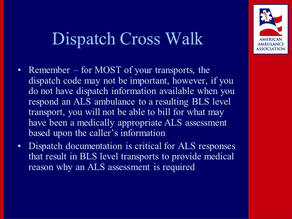 Dispatch Cross Walk Remember – for MOST of your transports, the dispatch code may not be important, however, if you do not have dispatch information a