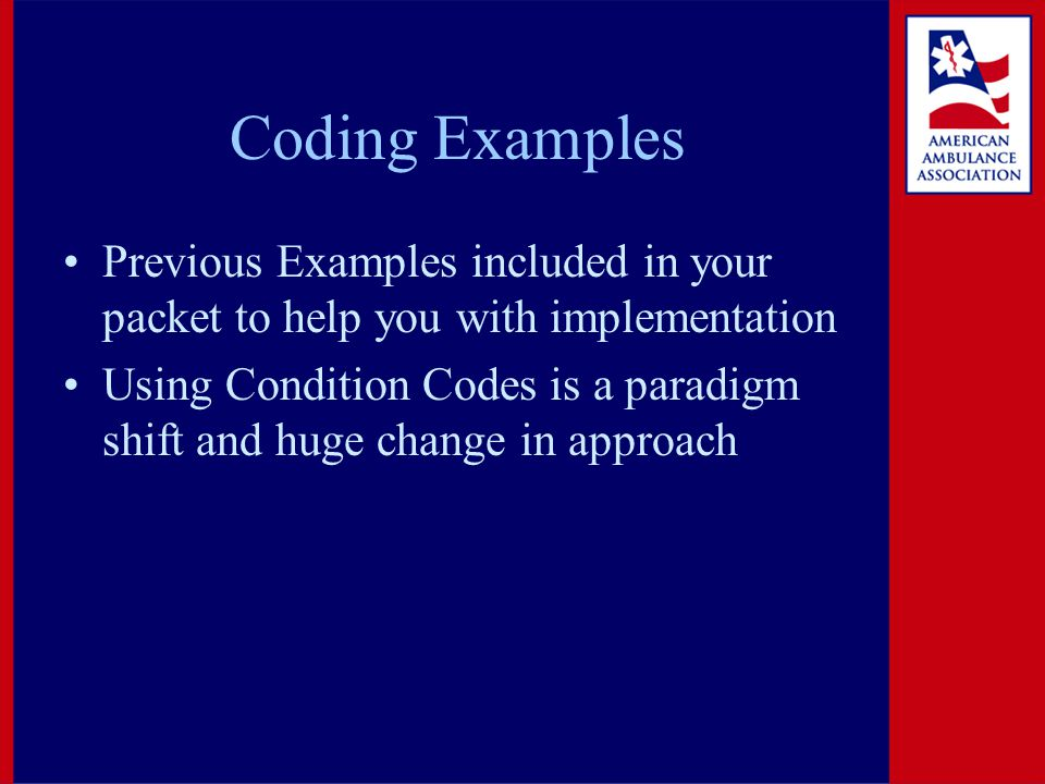 Coding Examples Previous Examples included in your packet to help you with implementation Using Condition Codes is a paradigm shift and huge change in approach