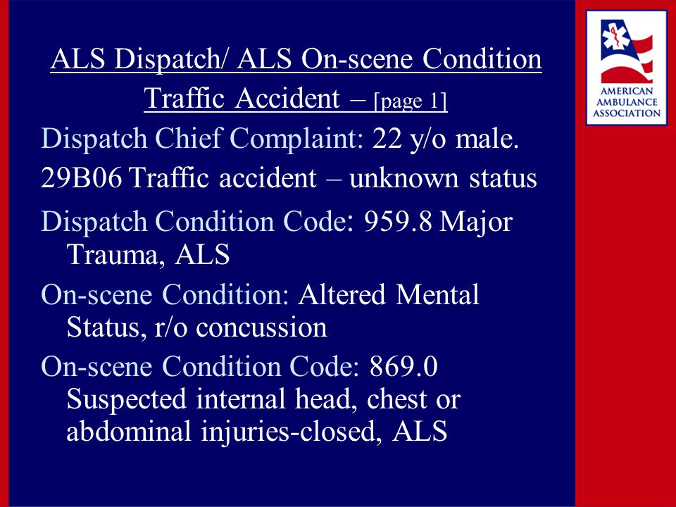 ALS Dispatch/ ALS On-scene Condition Traffic Accident – [page 1] Dispatch Chief Complaint: 22 y/o male. 29B06 Traffic accident – unknown status Dispat