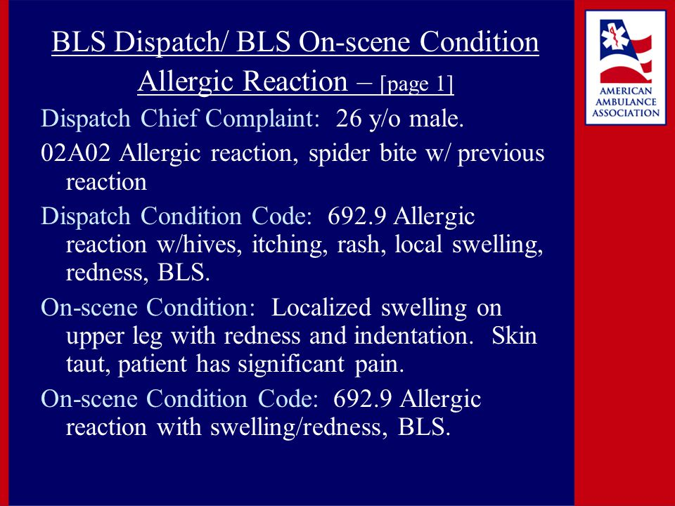 BLS Dispatch/ BLS On-scene Condition Allergic Reaction – [page 1] Dispatch Chief Complaint: 26 y/o male.