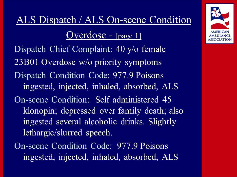 ALS Dispatch / ALS On-scene Condition Overdose - [page 1] Dispatch Chief Complaint: 40 y/o female 23B01 Overdose w/o priority symptoms Dispatch Condit