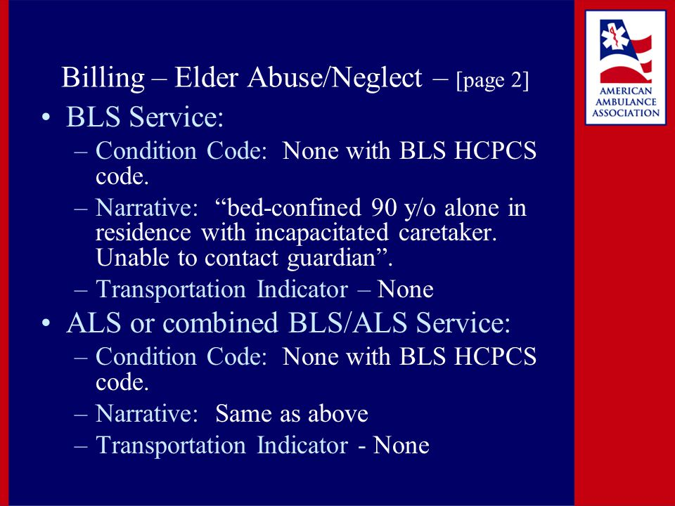 Billing – Elder Abuse/Neglect – [page 2] BLS Service: –Condition Code: None with BLS HCPCS code.