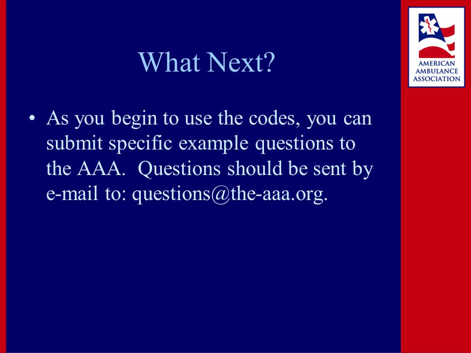 What Next? As you begin to use the codes, you can submit specific example questions to the AAA. Questions should be sent by e-mail to: questions@the-a