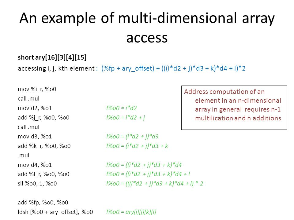An example of multi-dimensional array access short ary[16][3][4][15] accessing i, j, kth element : (%fp + ary_offset) + (((i*d2 + j)*d3 + k)*d4 + l)*2