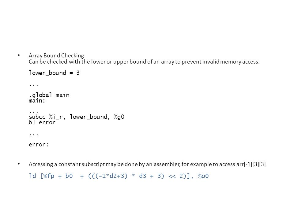Array Bound Checking Can be checked with the lower or upper bound of an array to prevent invalid memory access. lower_bound = 3....global main main:..