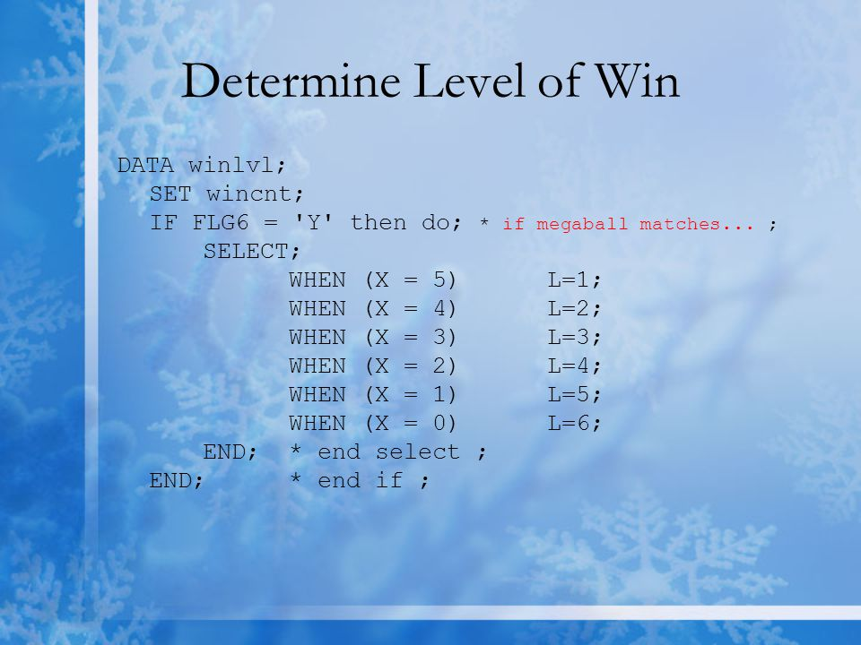 Determine Level of Win DATA winlvl; SET wincnt; IF FLG6 = Y then do; * if megaball matches...