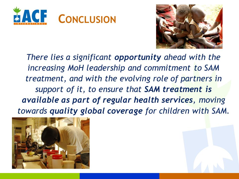 There lies a significant opportunity ahead with the increasing MoH leadership and commitment to SAM treatment, and with the evolving role of partners