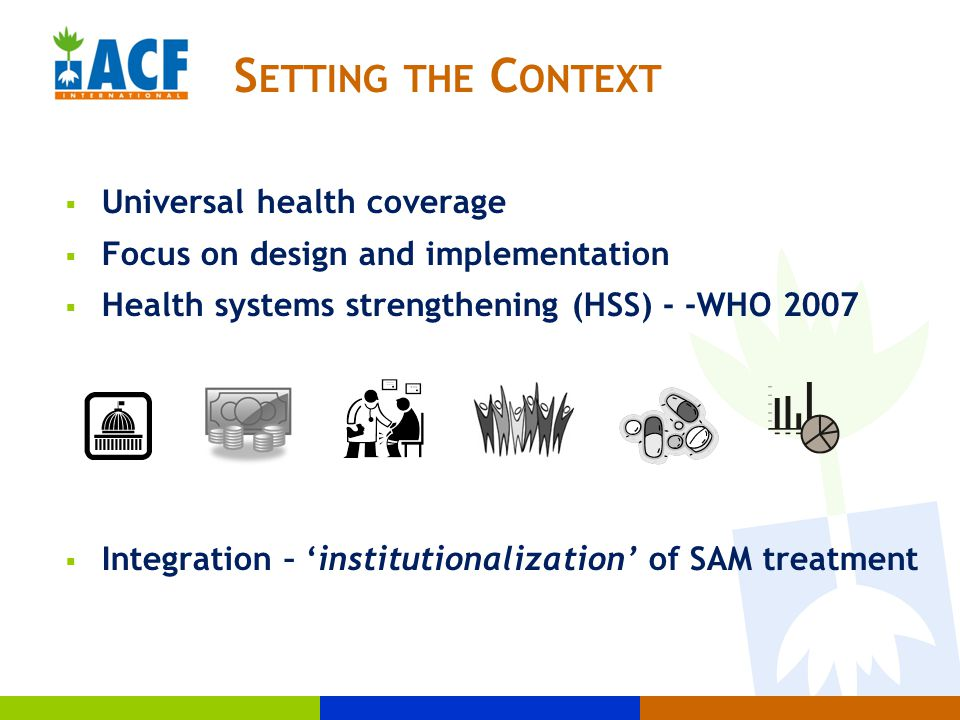  Universal health coverage  Focus on design and implementation  Health systems strengthening (HSS) - -WHO 2007  Integration – 'institutionalizatio