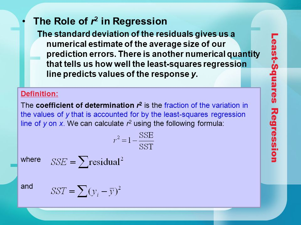 Least-Squares Regression The Role of r 2 in Regression The standard deviation of the residuals gives us a numerical estimate of the average size of ourprediction errors.