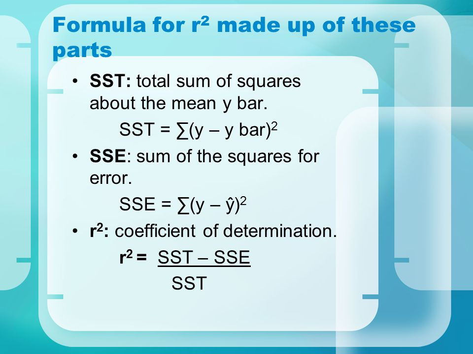 Formula for r 2 made up of these parts SST: total sum of squares about the mean y bar.
