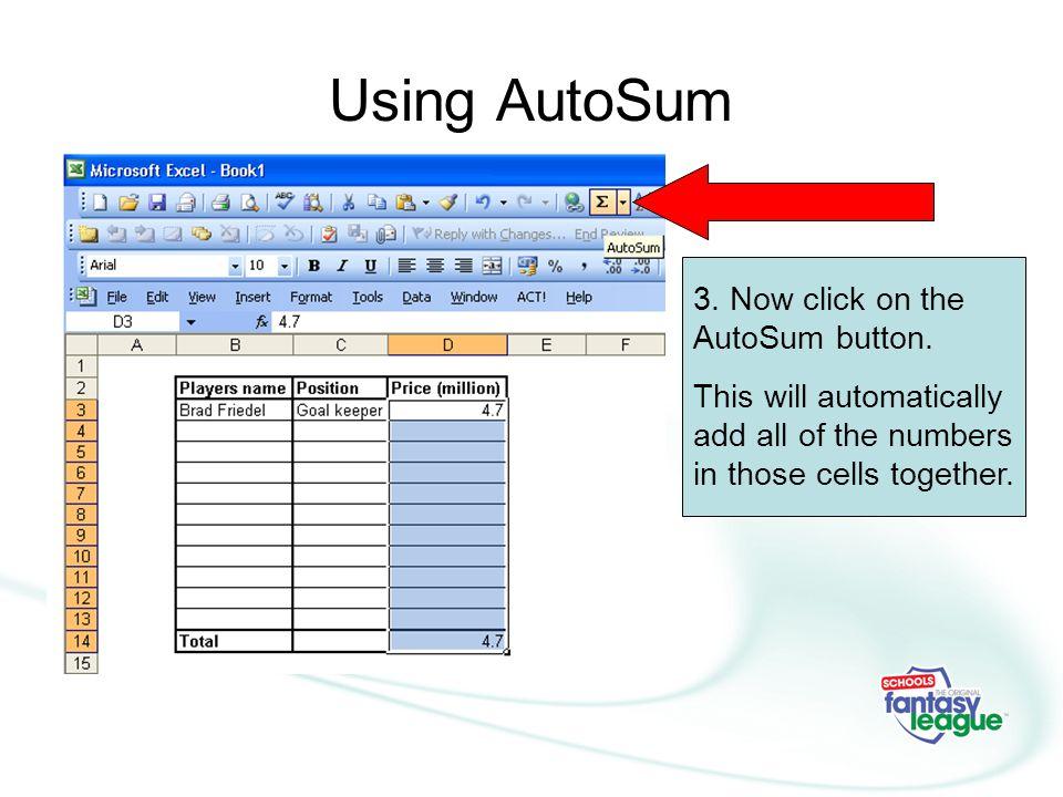 Using AutoSum 3.Now click on the AutoSum button.