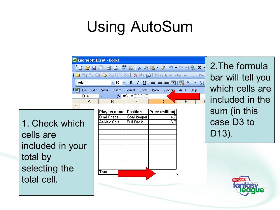 Using AutoSum 1.Check which cells are included in your total by selecting the total cell.