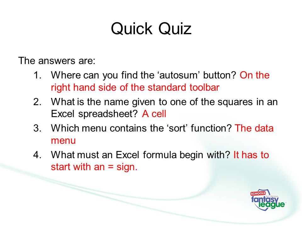 Quick Quiz The answers are: 1.Where can you find the 'autosum' button.