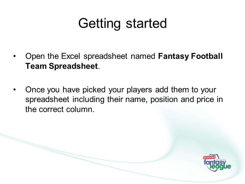 Getting started Open the Excel spreadsheet named Fantasy Football Team Spreadsheet.