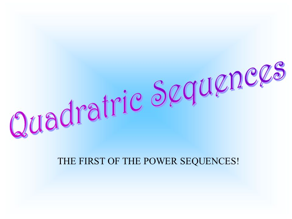 A sequence in which a constant (d) is determined on the second level D 2 of subtracting is called a Quadratic Sequence.