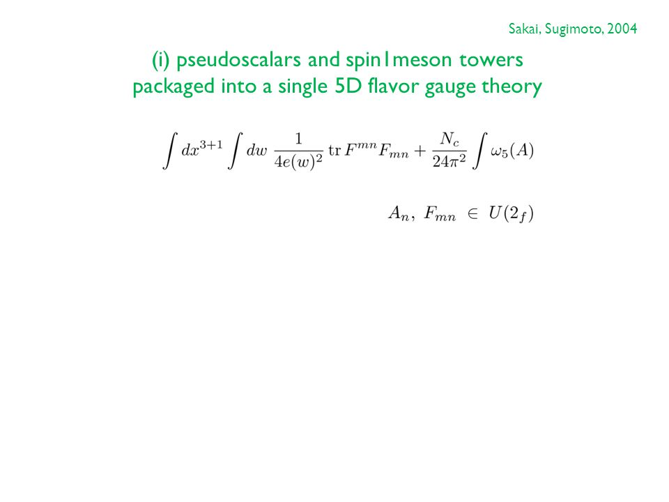 (i) pseudoscalars and spin1meson towers packaged into a single 5D flavor gauge theory Sakai, Sugimoto, 2004