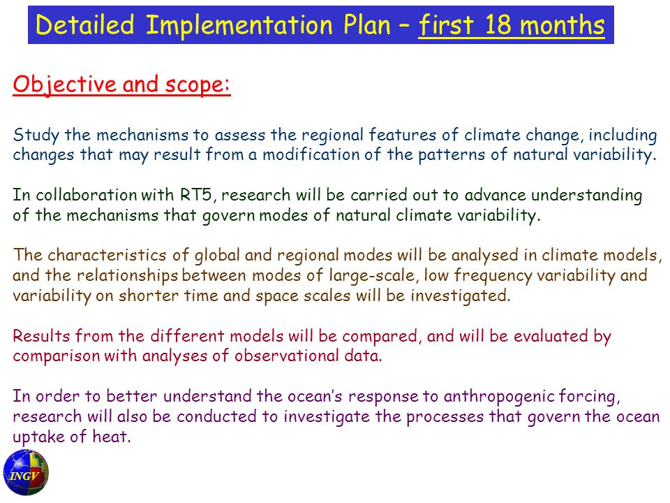 INGV Detailed Implementation Plan – first 18 months Objective and scope: Study the mechanisms to assess the regional features of climate change, including changes that may result from a modification of the patterns of natural variability.