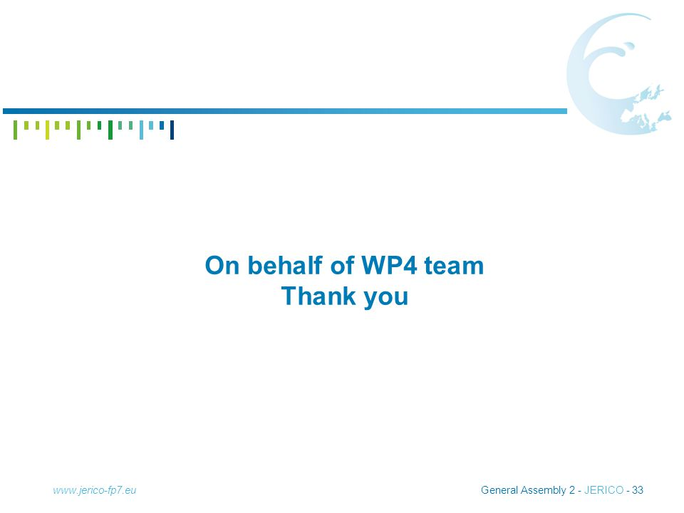 General Assembly 2 - JERICO - 33www.jerico-fp7.eu On behalf of WP4 team Thank you