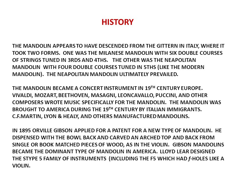 HISTORY THE MANDOLIN APPEARS TO HAVE DESCENDED FROM THE GITTERN IN ITALY, WHERE IT TOOK TWO FORMS.