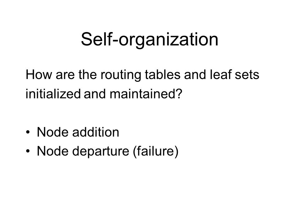 Self-organization How are the routing tables and leaf sets initialized and maintained.