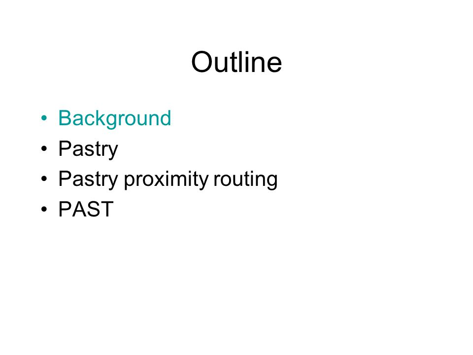 Outline Background Pastry Pastry proximity routing PAST