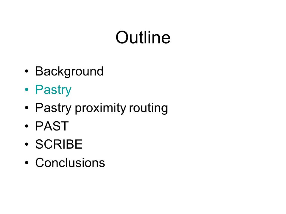 Outline Background Pastry Pastry proximity routing PAST SCRIBE Conclusions