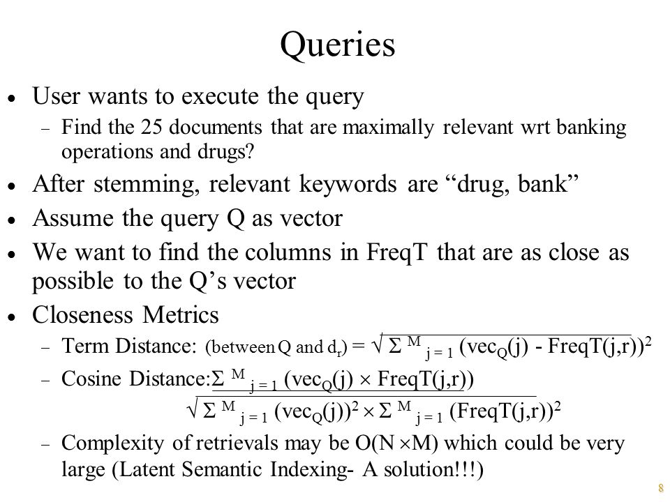 8 Queries  User wants to execute the query  Find the 25 documents that are maximally relevant wrt banking operations and drugs?  After stemming, re