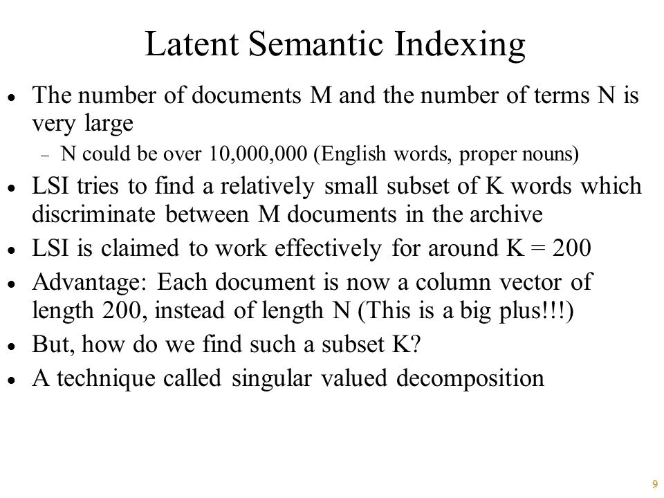 9 Latent Semantic Indexing  The number of documents M and the number of terms N is very large  N could be over 10,000,000 (English words, proper nou
