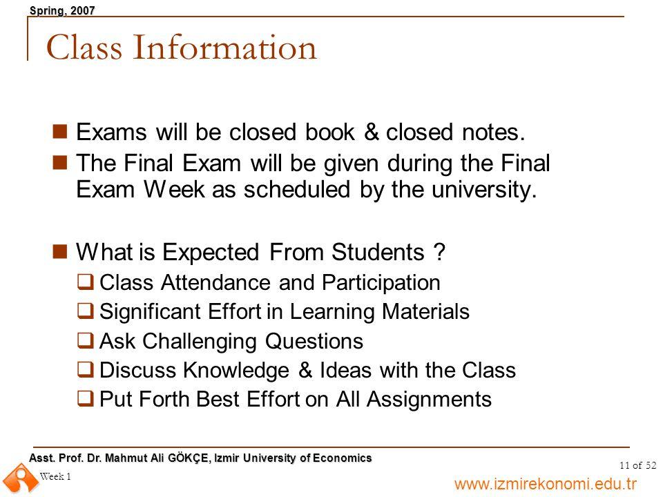 www.izmirekonomi.edu.tr Asst. Prof. Dr. Mahmut Ali GÖKÇE, Izmir University of Economics Spring, 2007 Week 1 11 of 52 Class Information Exams will be c