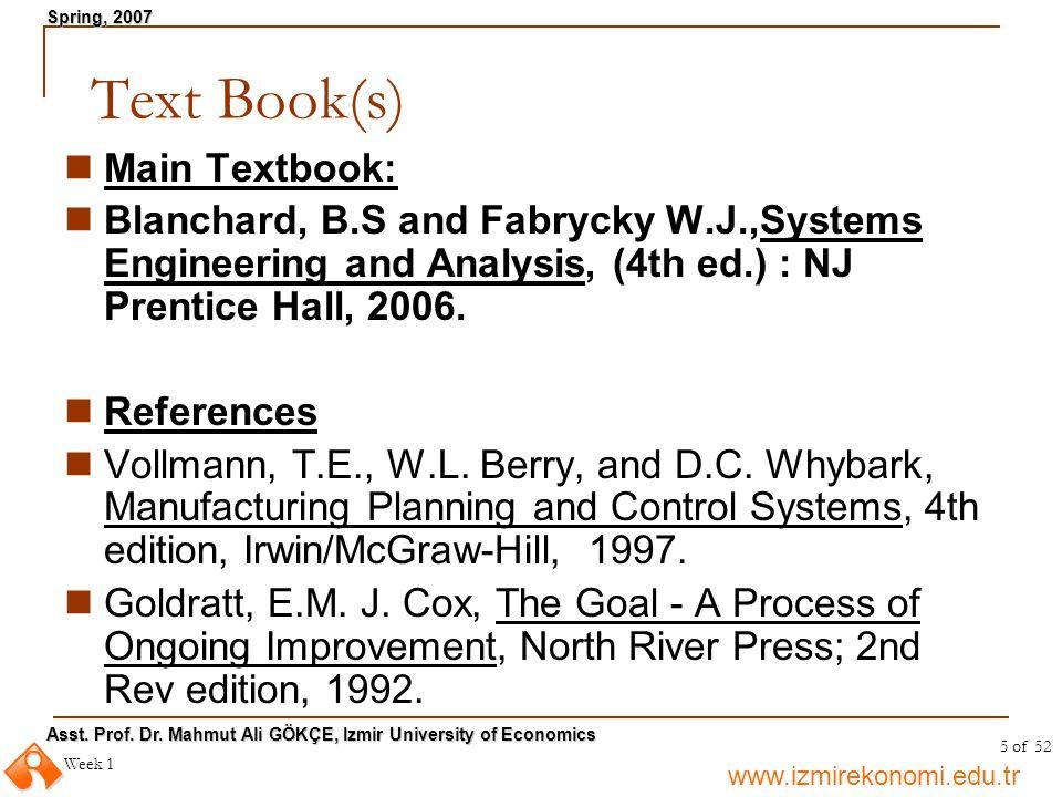 www.izmirekonomi.edu.tr Asst. Prof. Dr. Mahmut Ali GÖKÇE, Izmir University of Economics Spring, 2007 Week 1 5 of 52 Text Book(s) Main Textbook: Blanch